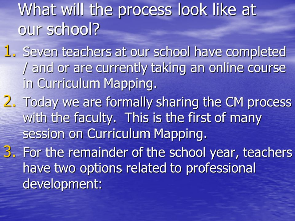 What will the process look like at our school? 1. Seven teachers at our school have completed / and or are currently taking an online course in Curric