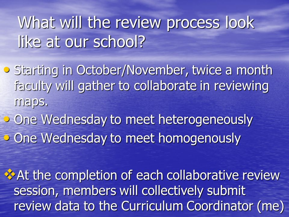 What will the review process look like at our school? Starting in October/November, twice a month faculty will gather to collaborate in reviewing maps