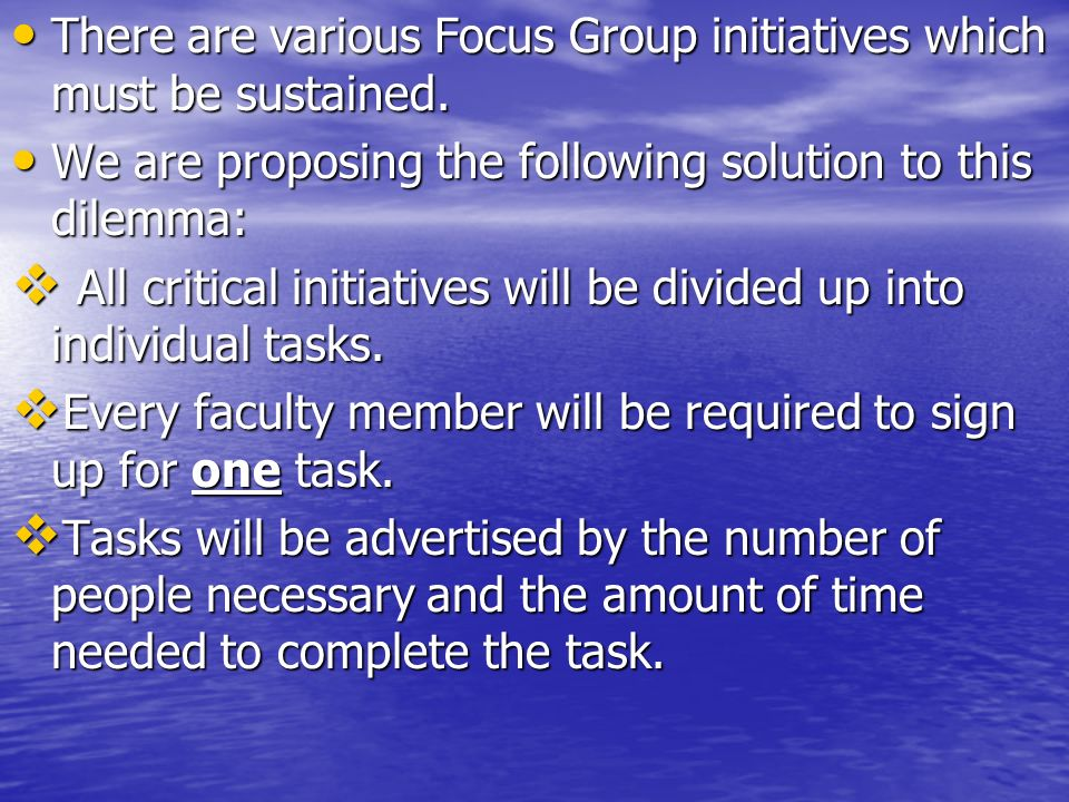 There are various Focus Group initiatives which must be sustained. There are various Focus Group initiatives which must be sustained. We are proposing