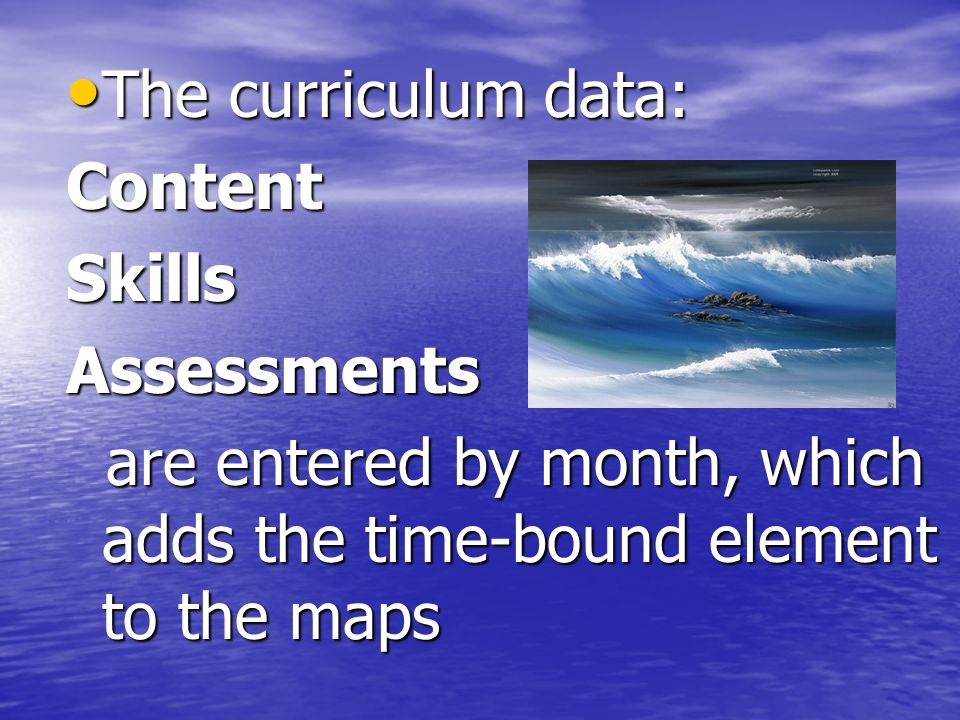 The curriculum data: The curriculum data:ContentSkillsAssessments are entered by month, which adds the time-bound element to the maps are entered by m