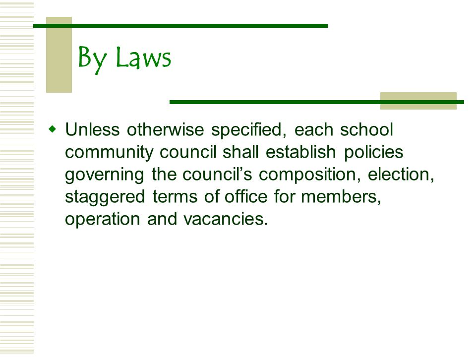By Laws Unless otherwise specified, each school community council shall establish policies governing the councils composition, election, staggered terms of office for members, operation and vacancies.