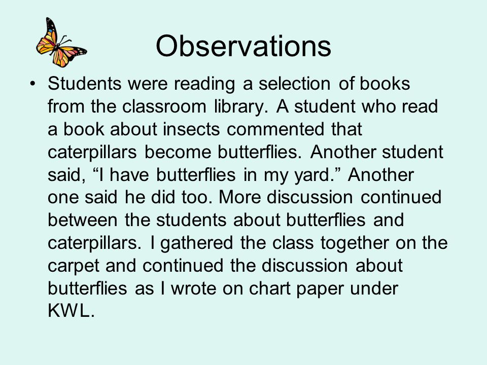 Observations Students were reading a selection of books from the classroom library. A student who read a book about insects commented that caterpillar