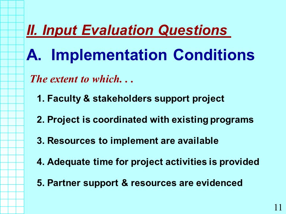 II. Input Evaluation Questions A. Implementation Conditions 1.