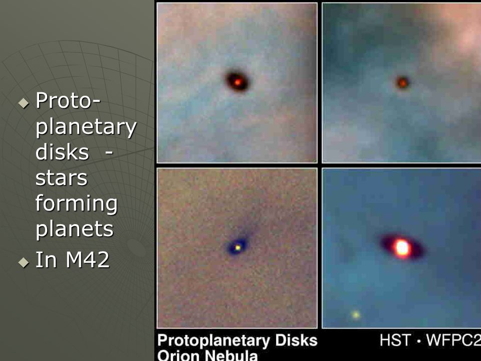 Proto- planetary disks - stars forming planets Proto- planetary disks - stars forming planets In M42 In M42