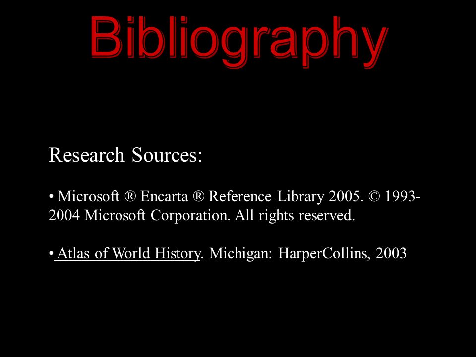 Research Sources: Microsoft ® Encarta ® Reference Library 2005. © 1993- 2004 Microsoft Corporation. All rights reserved. Atlas of World History. Michi