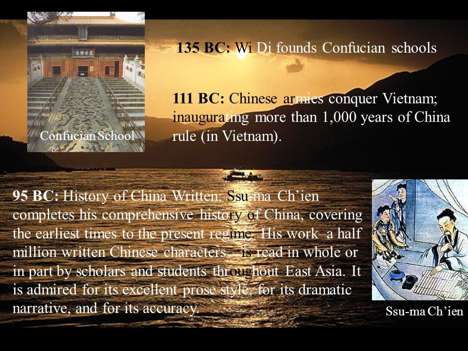 135 BC: Wi Di founds Confucian schools 111 BC: Chinese armies conquer Vietnam; inaugurating more than 1,000 years of China rule (in Vietnam).