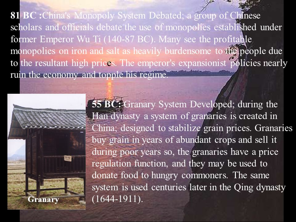 81 BC :China s Monopoly System Debated; a group of Chinese scholars and officials debate the use of monopolies established under former Emperor Wu Ti (140-87 BC).