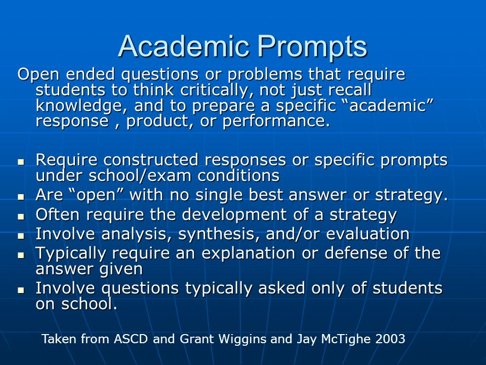 Academic Prompts Open ended questions or problems that require students to think critically, not just recall knowledge, and to prepare a specific acad