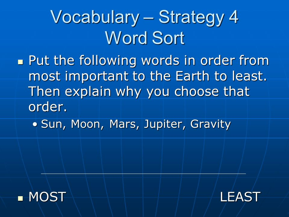 Vocabulary – Strategy 4 Word Sort Put the following words in order from most important to the Earth to least. Then explain why you choose that order.