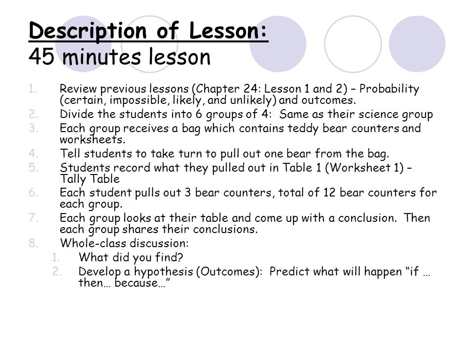 Description of Lesson: 45 minutes lesson 1.Review previous lessons (Chapter 24: Lesson 1 and 2) – Probability (certain, impossible, likely, and unlikely) and outcomes.