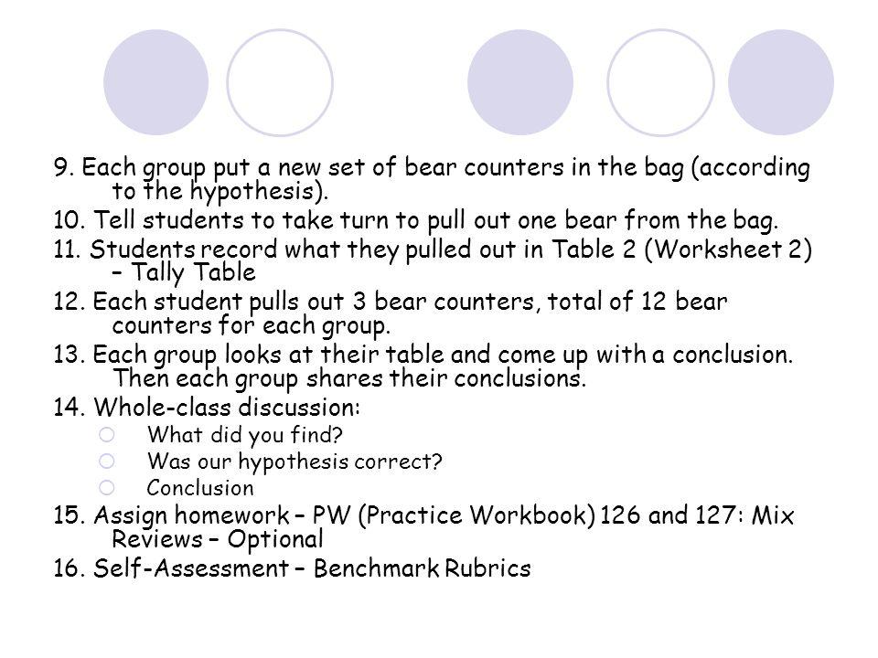 Teddy Bear Experiment Teddy Bear Counters *Outcomes* TalliesNumbers Green ( 4 ) II2 Red ( 6 ) III3 Yellow ( 2 ) I1 Blue ( 12 ) IIII/ I6 Worksheet 1: Table 1