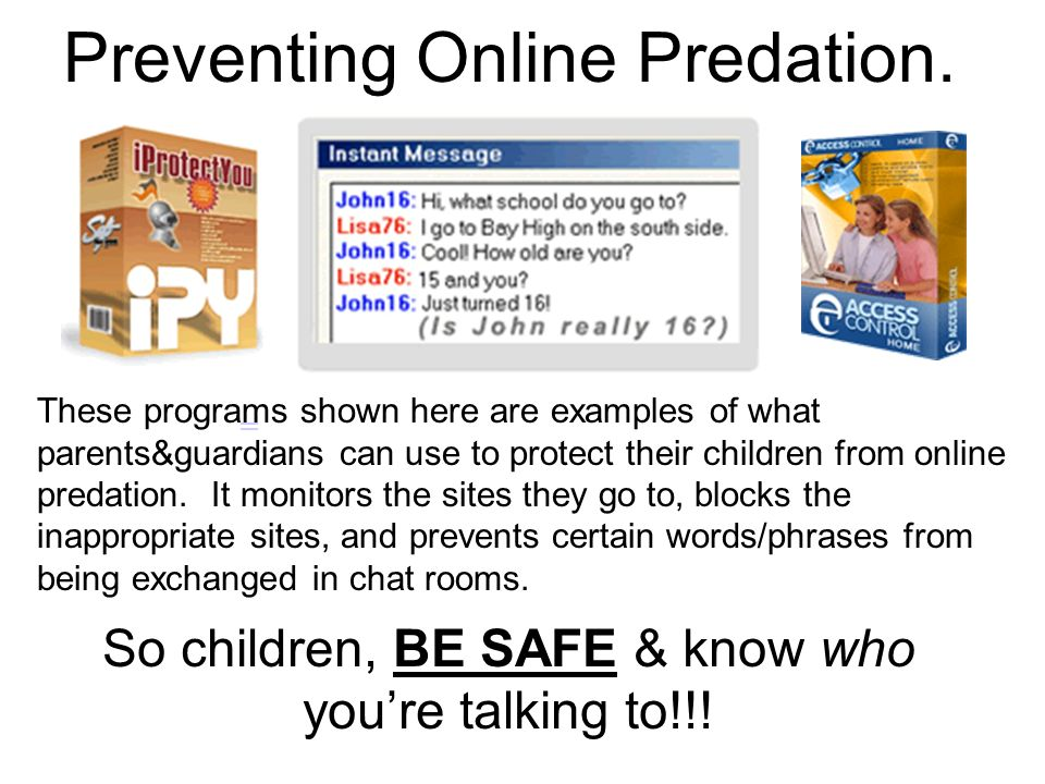 Preventing Online Predation. These programs shown here are examples of what parents&guardians can use to protect their children from online predation.