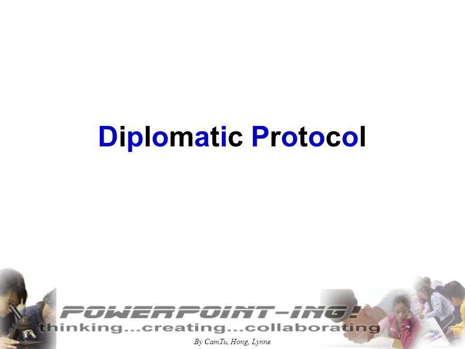 By CamTu, Hong, Lynne Diplomatic Protocol