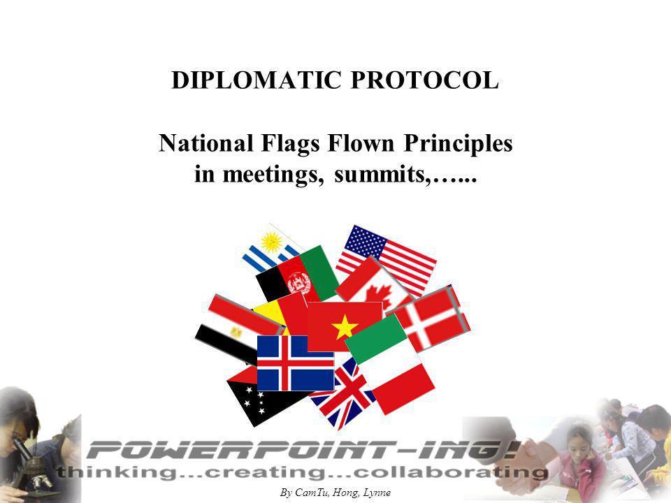 By CamTu, Hong, Lynne DIPLOMATIC PROTOCOL National Flags Flown Principles in meetings, summits,…...