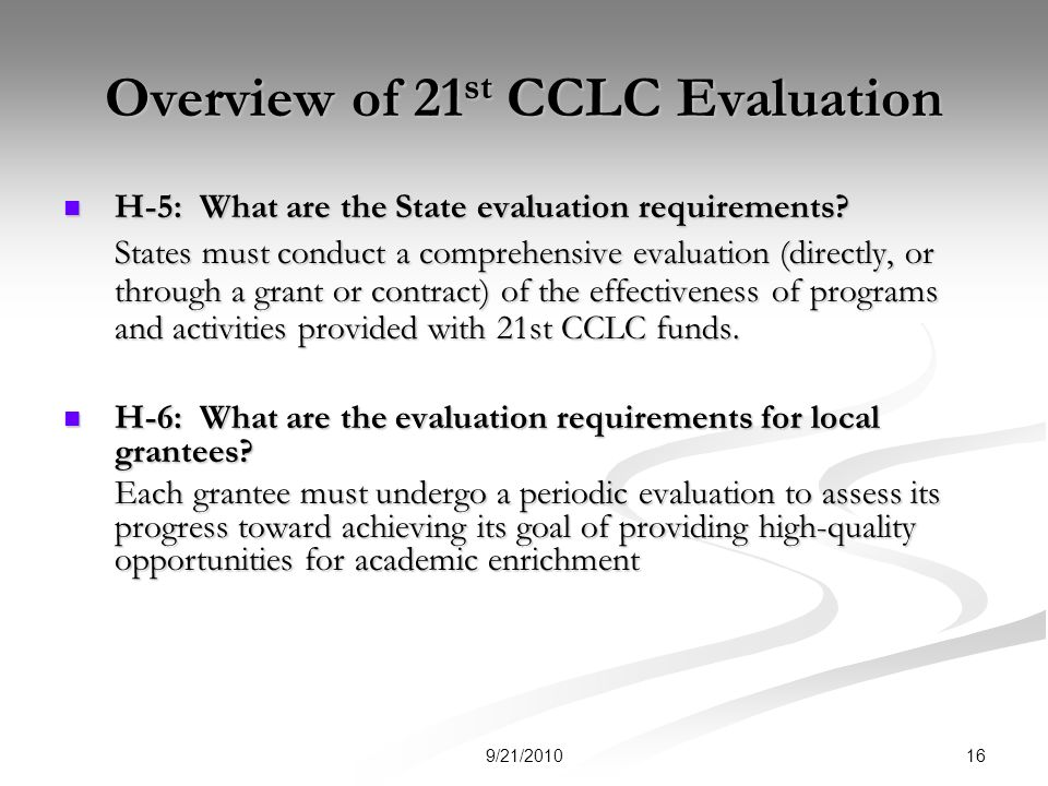 Overview of 21 st CCLC Evaluation H-5: What are the State evaluation requirements.