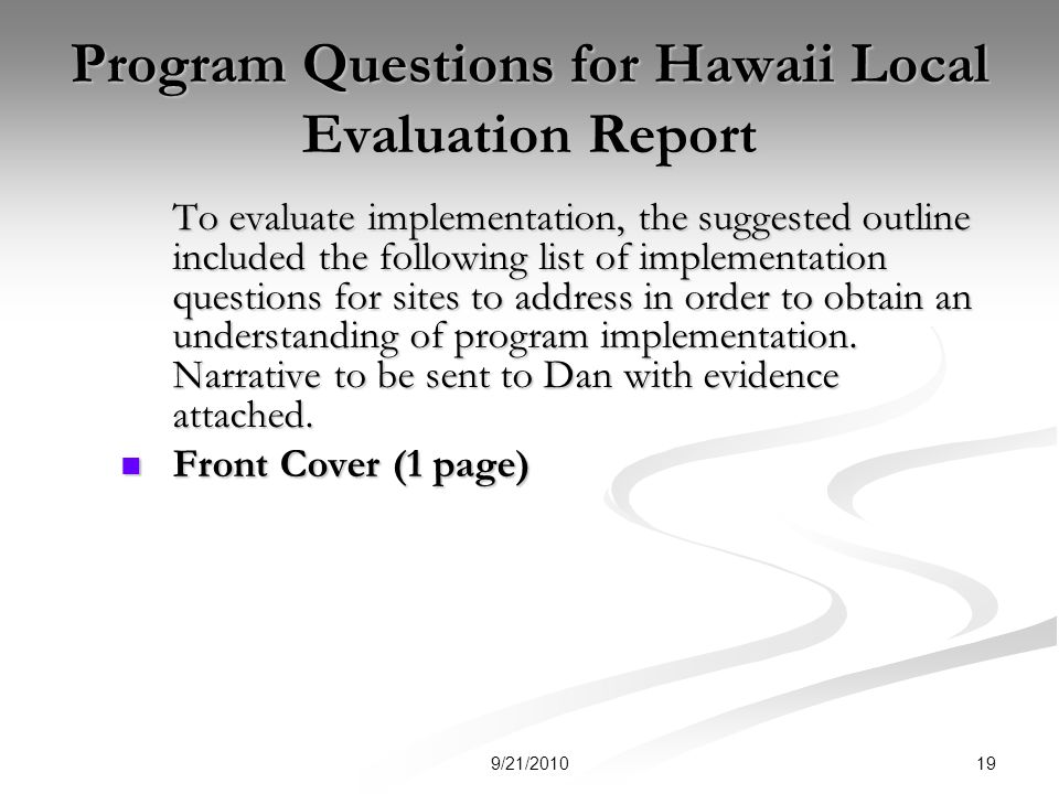 Program Questions for Hawaii Local Evaluation Report To evaluate implementation, the suggested outline included the following list of implementation questions for sites to address in order to obtain an understanding of program implementation.