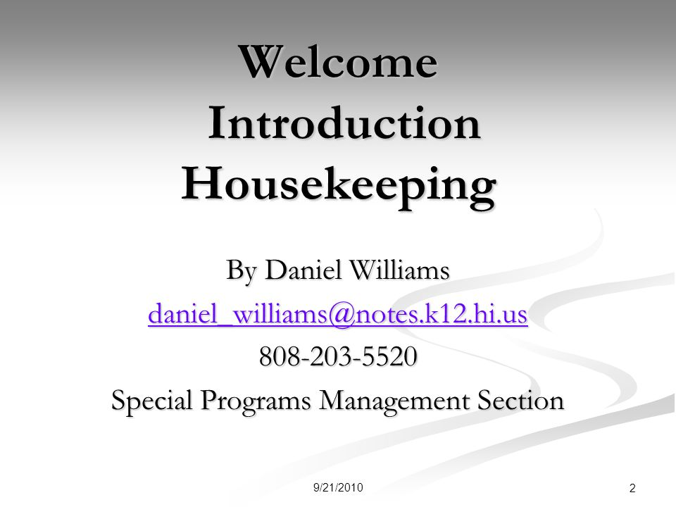 Welcome Introduction Housekeeping By Daniel Williams daniel_williams@notes.k12.hi.us 808-203-5520 Special Programs Management Section 2 9/21/2010
