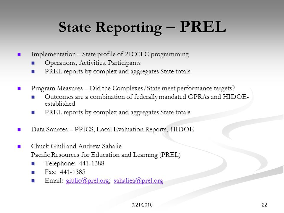 State Reporting – PREL Implementation – State profile of 21CCLC programming Implementation – State profile of 21CCLC programming Operations, Activities, Participants Operations, Activities, Participants PREL reports by complex and aggregates State totals PREL reports by complex and aggregates State totals Program Measures – Did the Complexes/State meet performance targets.