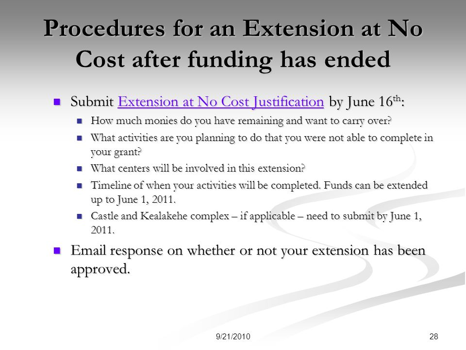 Procedures for an Extension at No Cost after funding has ended Submit Extension at No Cost Justification by June 16 th : Submit Extension at No Cost Justification by June 16 th :Extension at No Cost JustificationExtension at No Cost Justification How much monies do you have remaining and want to carry over.