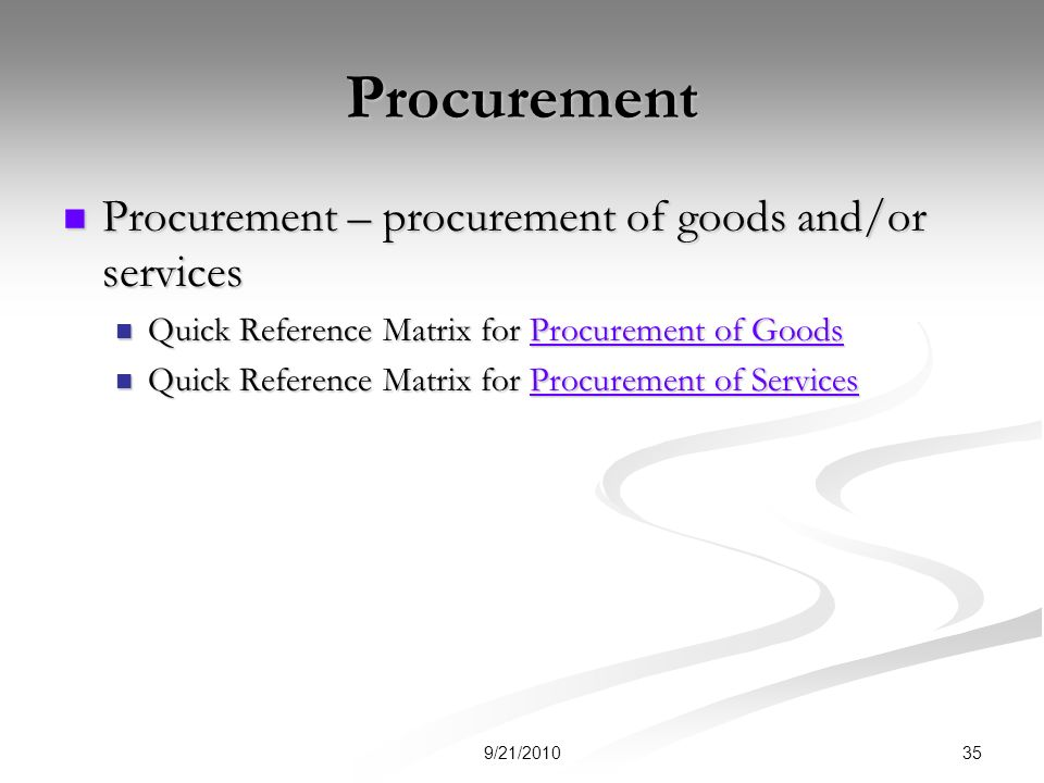 Procurement Procurement – procurement of goods and/or services Procurement – procurement of goods and/or services Quick Reference Matrix for Procurement of Goods Quick Reference Matrix for Procurement of GoodsProcurement of GoodsProcurement of Goods Quick Reference Matrix for Procurement of Services Quick Reference Matrix for Procurement of ServicesProcurement of ServicesProcurement of Services 359/21/2010