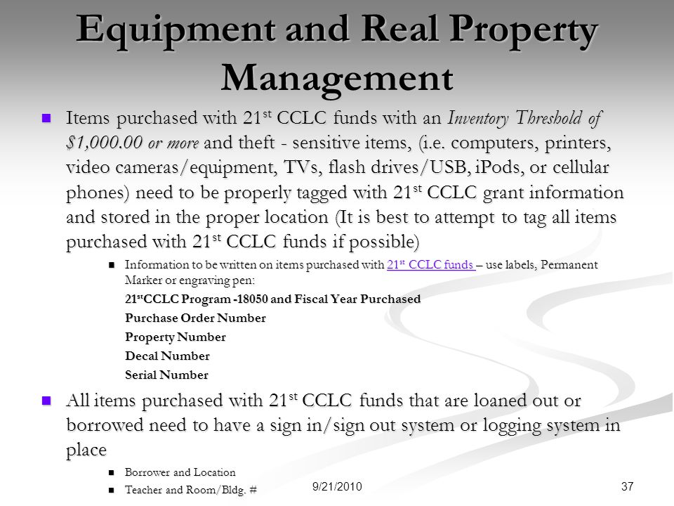 Equipment and Real Property Management Items purchased with 21 st CCLC funds with an Inventory Threshold of $1,000.00 or more and theft - sensitive items, (i.e.