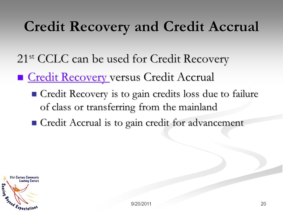 Credit Recovery and Credit Accrual 21 st CCLC can be used for Credit Recovery Credit Recovery versus Credit Accrual Credit Recovery versus Credit Accr