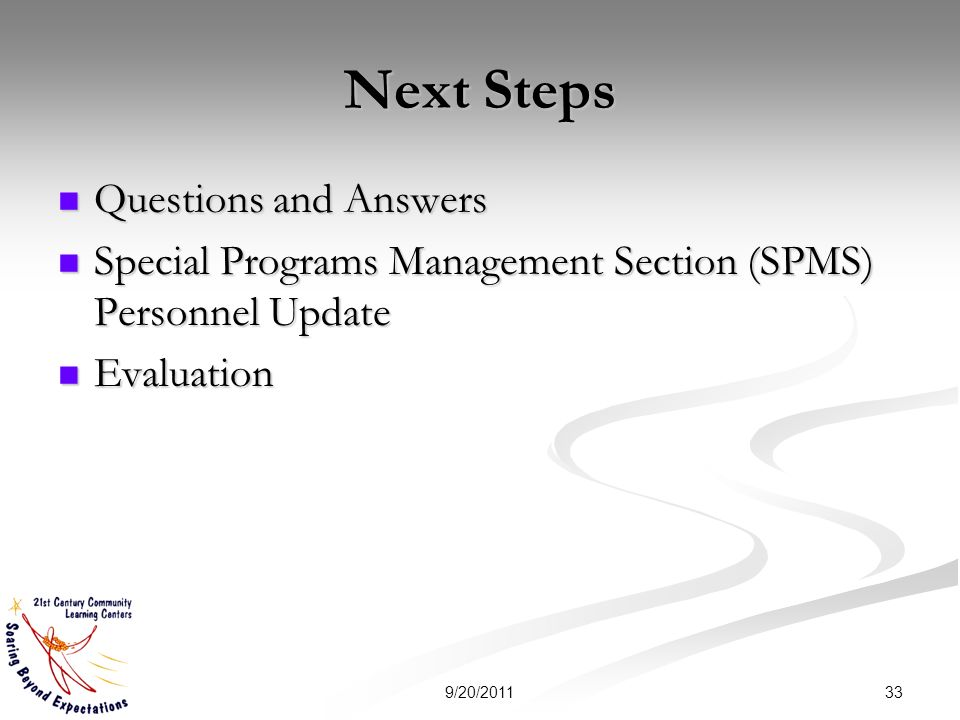 Next Steps Questions and Answers Questions and Answers Special Programs Management Section (SPMS) Personnel Update Special Programs Management Section (SPMS) Personnel Update Evaluation Evaluation 339/20/2011