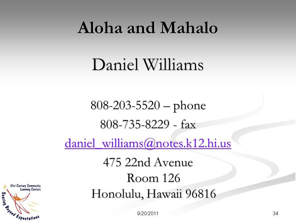 Aloha and Mahalo Daniel Williams 808-203-5520 – phone 808-735-8229 - fax daniel_williams@notes.k12.hi.us 475 22nd Avenue Room 126 Honolulu, Hawaii 968