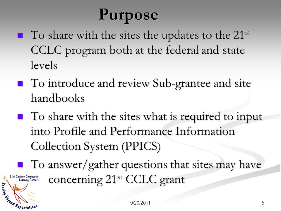 Purpose To share with the sites the updates to the 21 st CCLC program both at the federal and state levels To share with the sites the updates to the