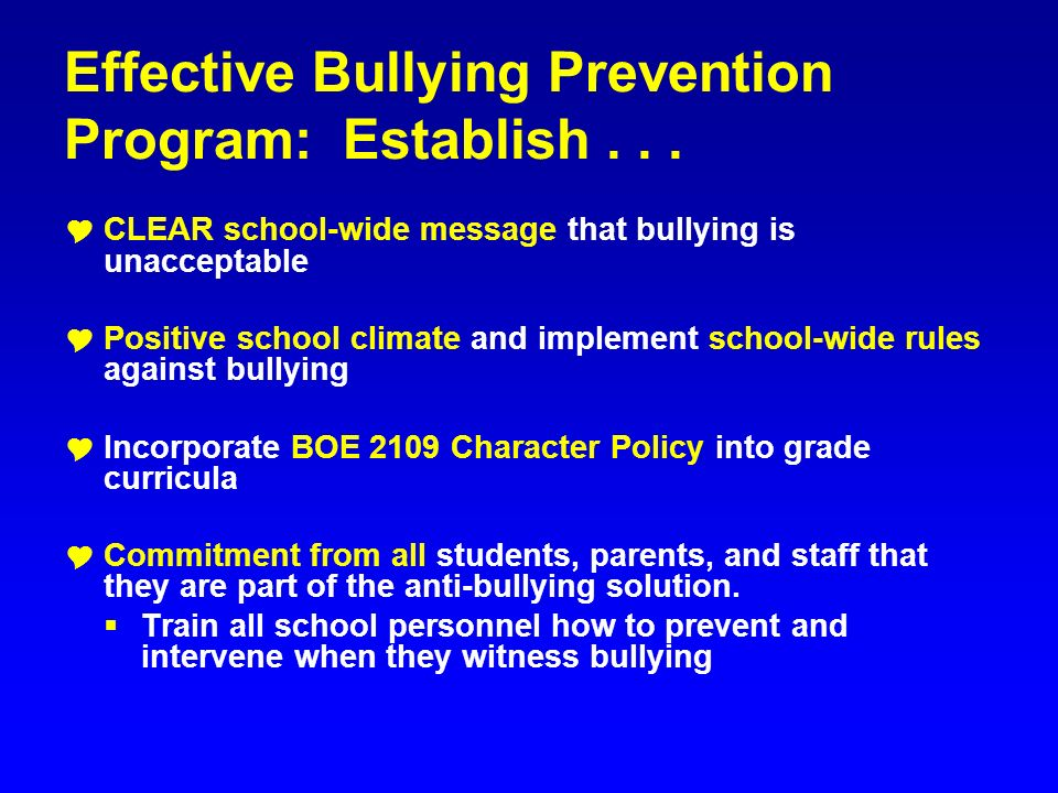 Effective Bullying Prevention Program: Establish... CLEAR school-wide message that bullying is unacceptable Positive school climate and implement scho