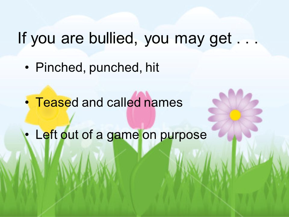If you are bullied, you may get...