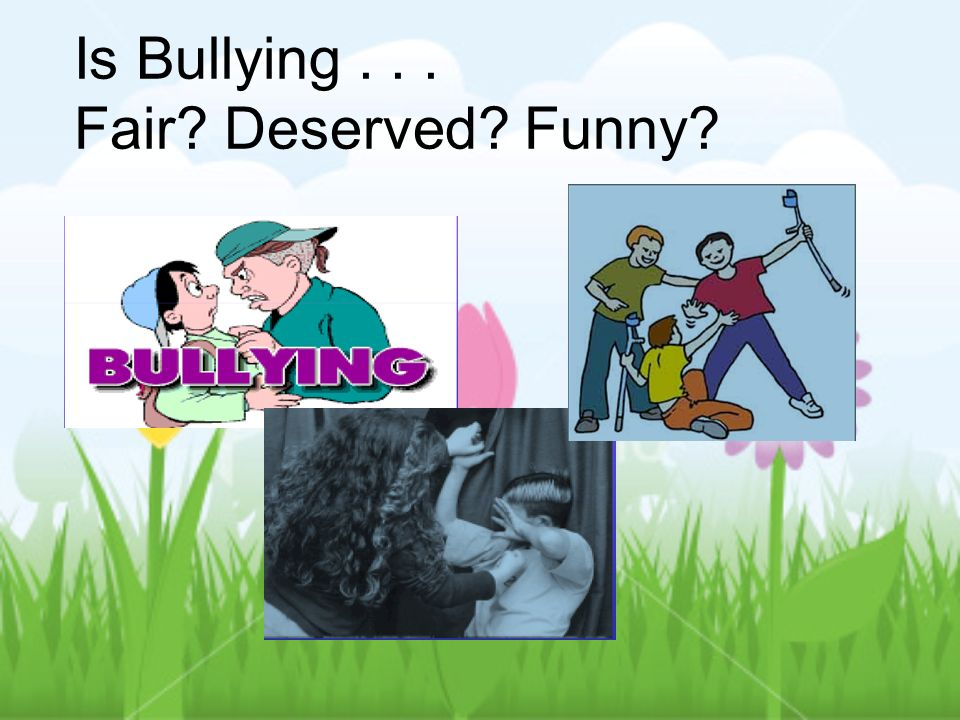 Is Bullying... Fair? Deserved? Funny?