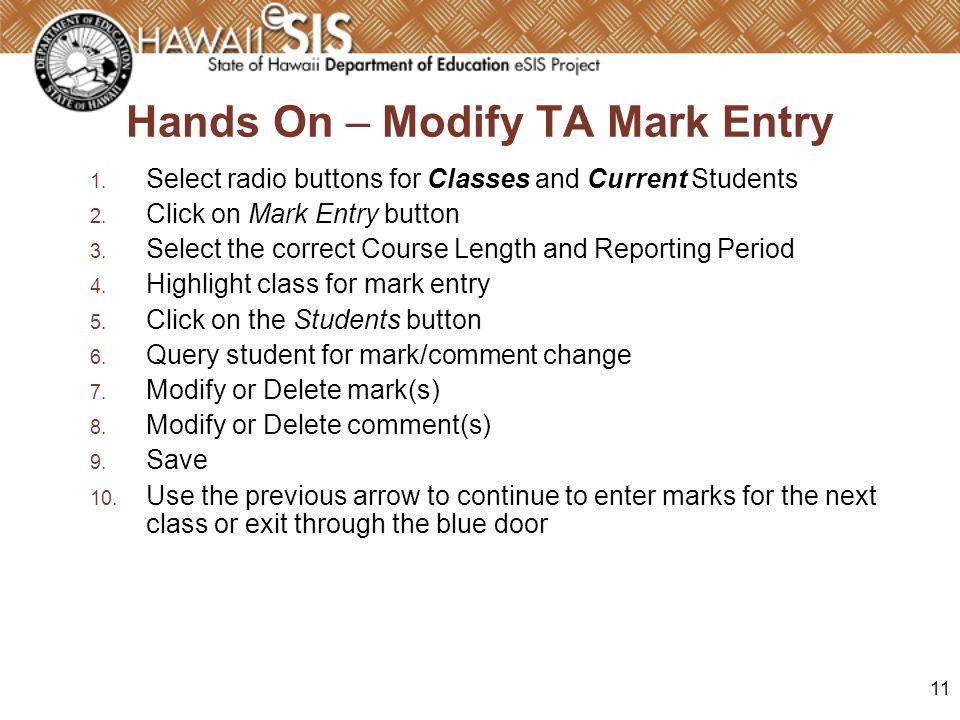 11 Hands On – Modify TA Mark Entry 1. Select radio buttons for Classes and Current Students 2. Click on Mark Entry button 3. Select the correct Course