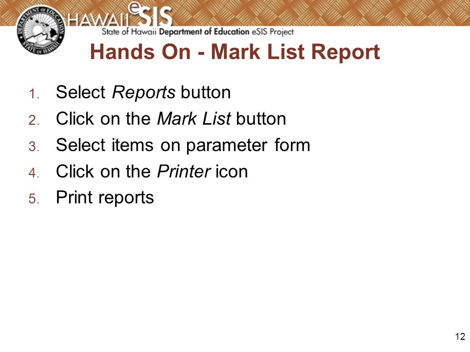 12 Hands On - Mark List Report 1. Select Reports button 2.