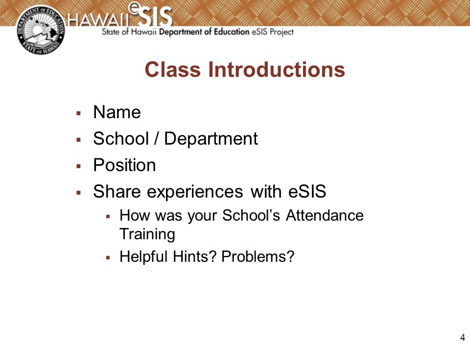 4 Class Introductions Name School / Department Position Share experiences with eSIS How was your Schools Attendance Training Helpful Hints? Problems?