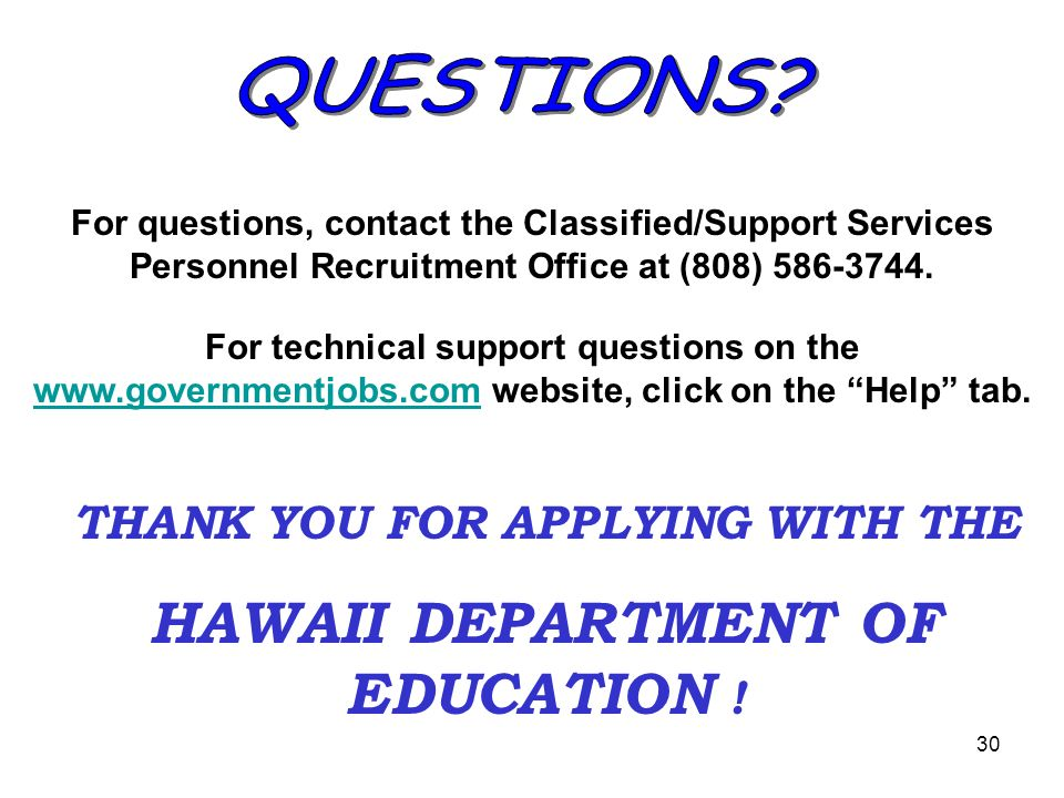 30 For questions, contact the Classified/Support Services Personnel Recruitment Office at (808) 586-3744. For technical support questions on the www.g