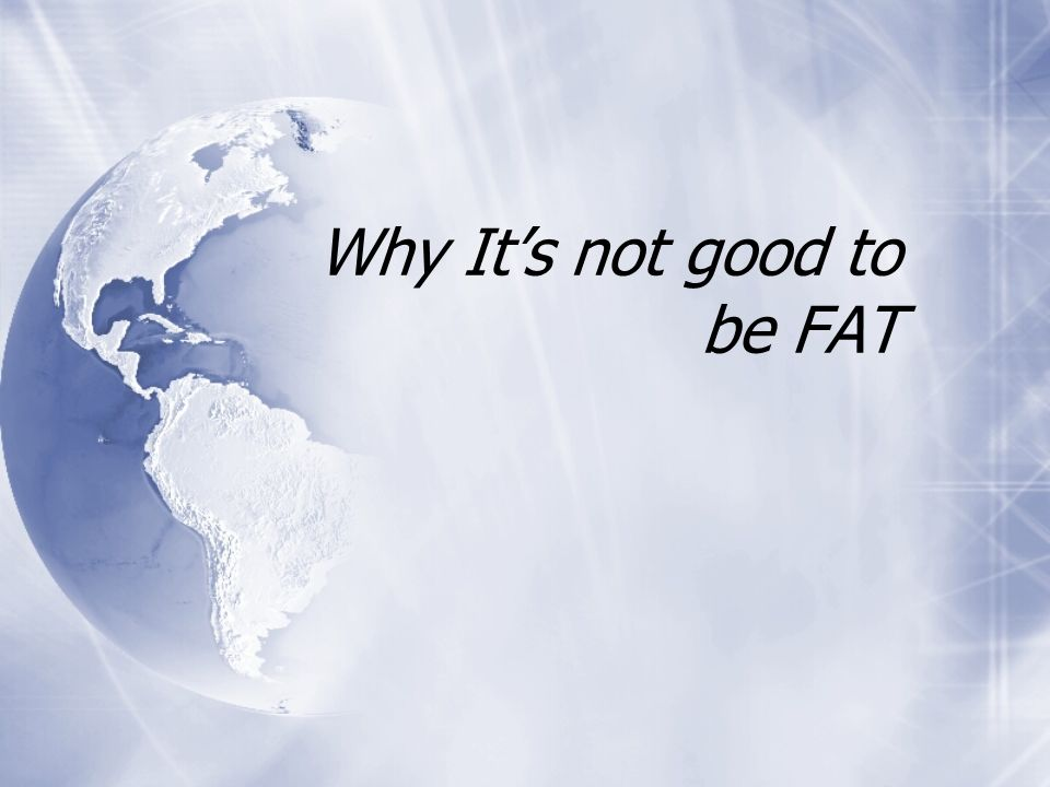 Why Its not good to be FAT