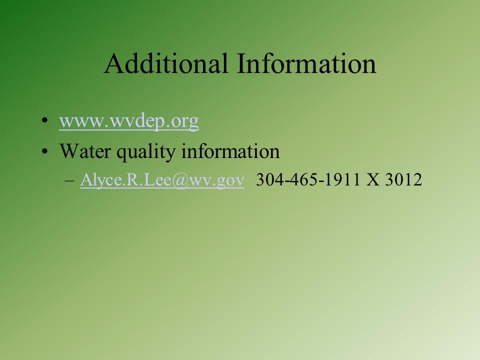 Additional Information www.wvdep.org Water quality information –Alyce.R.Lee@wv.gov 304-465-1911 X 3012Alyce.R.Lee@wv.gov