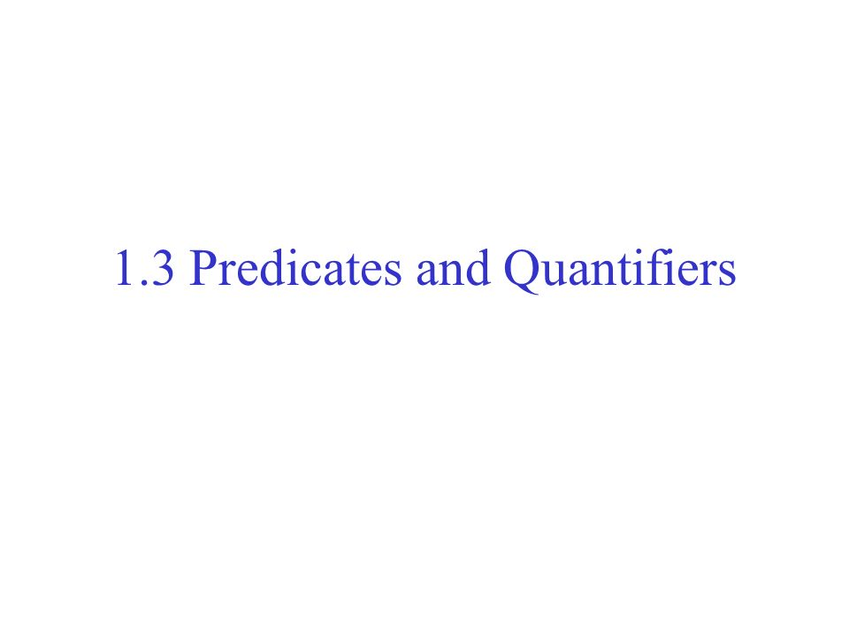 Chapter 1, section 3 Predicates and Quantifiers Predicate E.g., If it is sunny, Ill buy X.