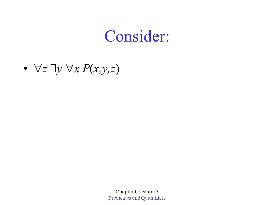 Chapter 1, section 3 Predicates and Quantifiers Consider: z y x P(x,y,z)