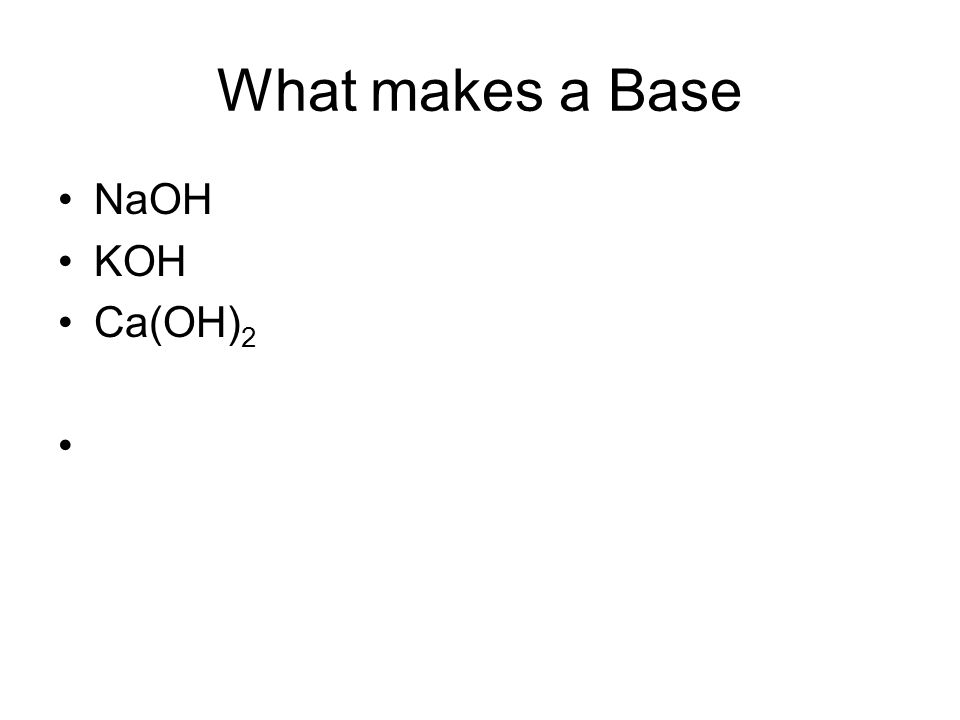 What makes a Base NaOH KOH Ca(OH) 2