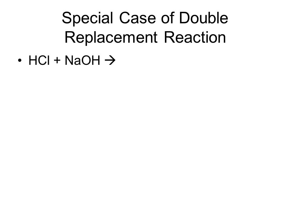 Special Case of Double Replacement Reaction HCl + NaOH