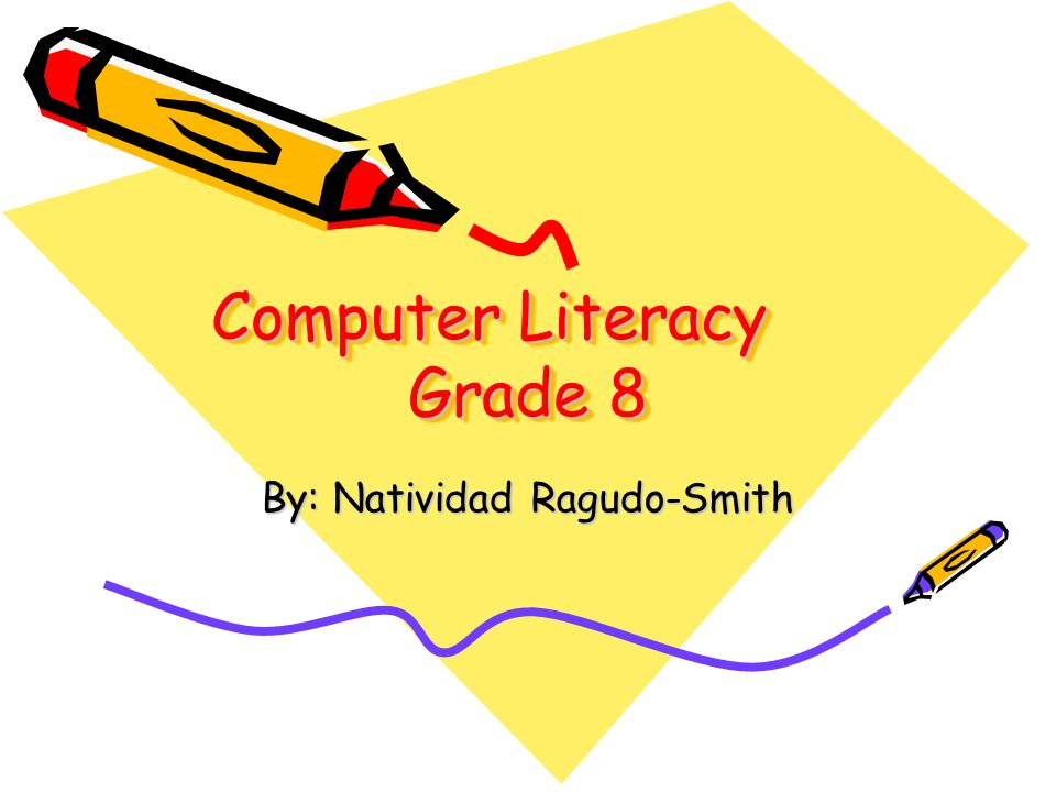 Computer Literacy Grade 8 By: Natividad Ragudo-Smith