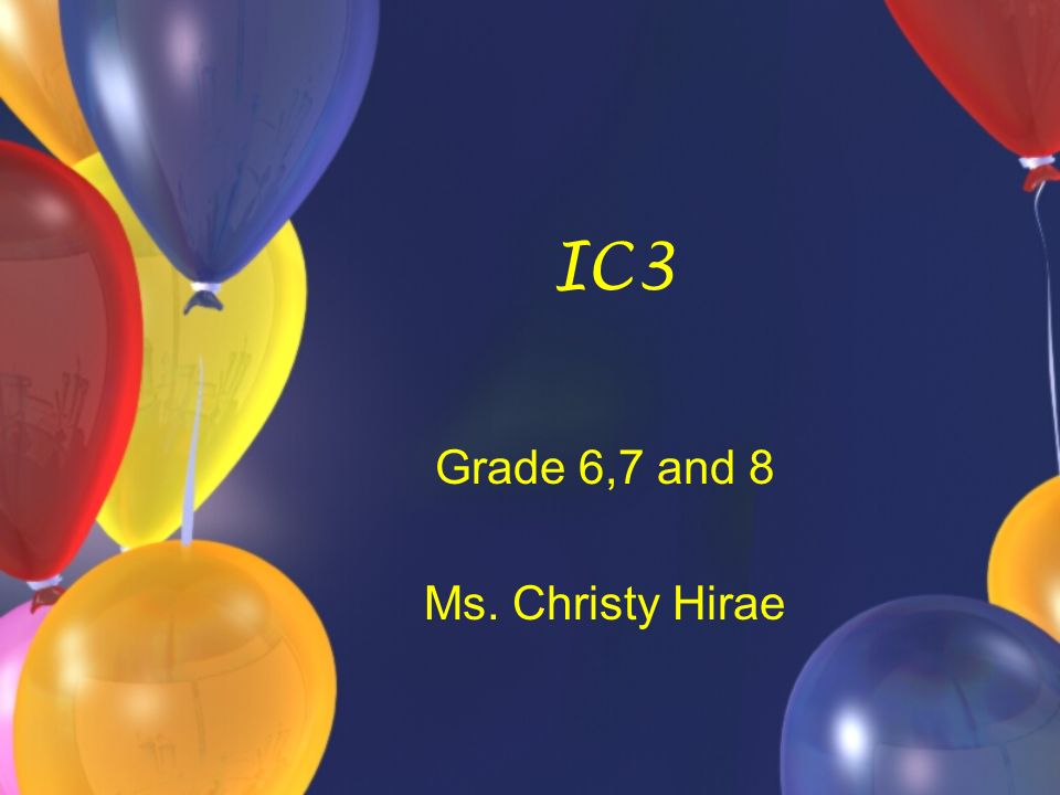 IC3 Grade 6,7 and 8 Ms. Christy Hirae