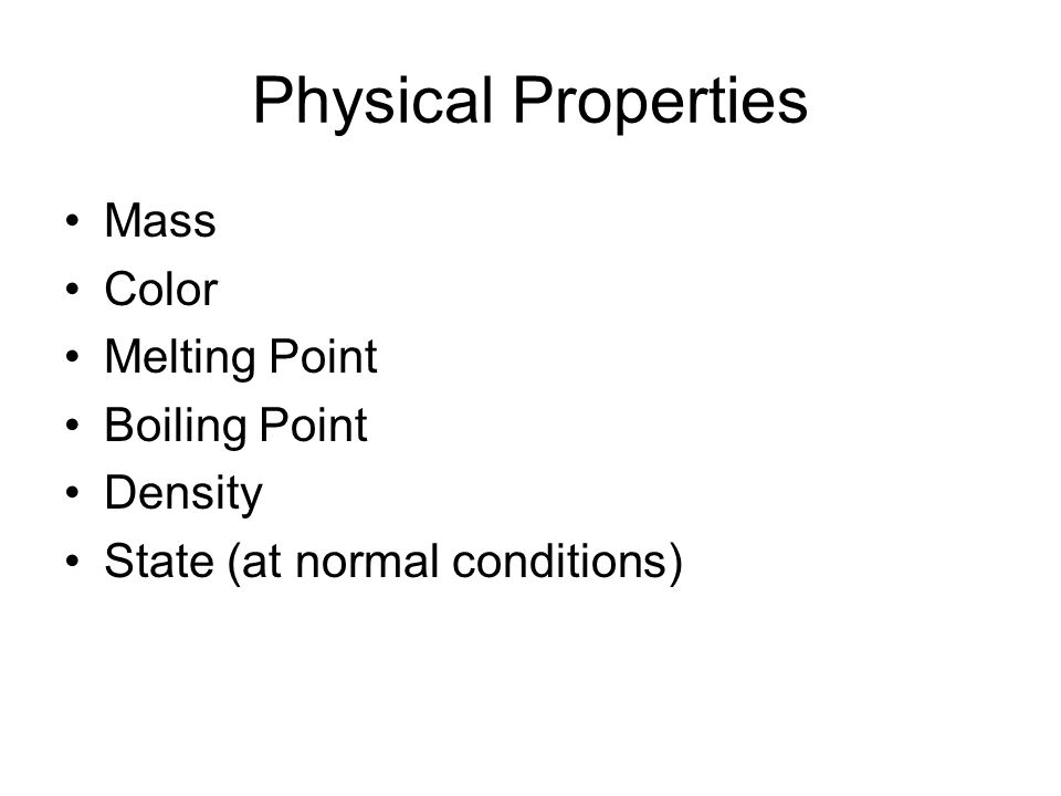Physical Properties Mass Color Melting Point Boiling Point Density State (at normal conditions)