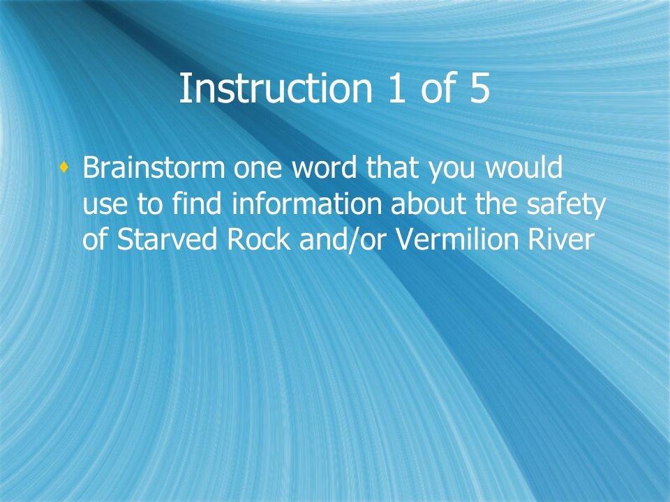 Instruction 1 of 5 Brainstorm one word that you would use to find information about the safety of Starved Rock and/or Vermilion River