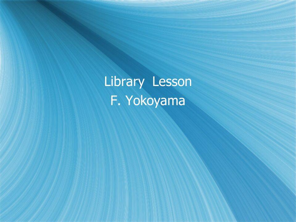 Library Lesson F. Yokoyama Library Lesson F. Yokoyama