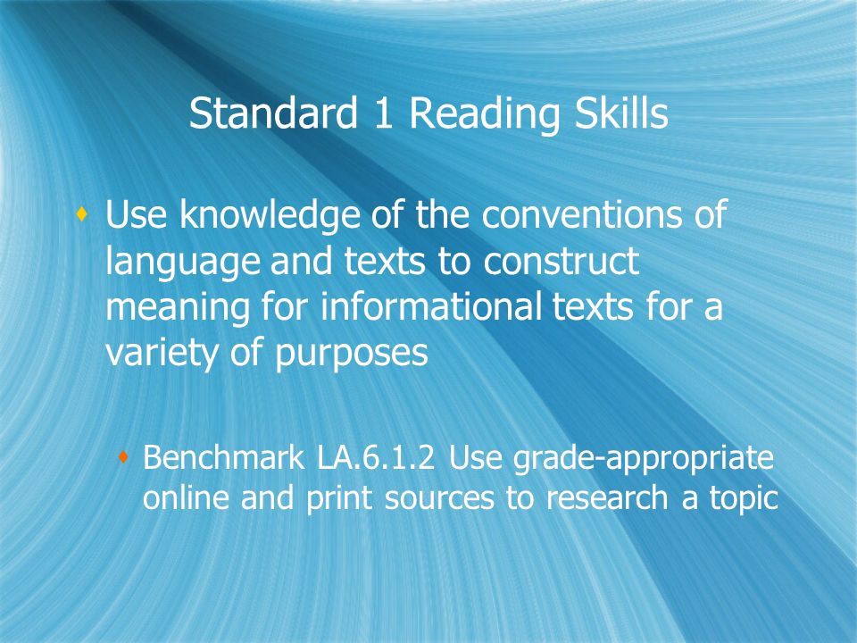 Standard 1 Reading Skills Use knowledge of the conventions of language and texts to construct meaning for informational texts for a variety of purpose