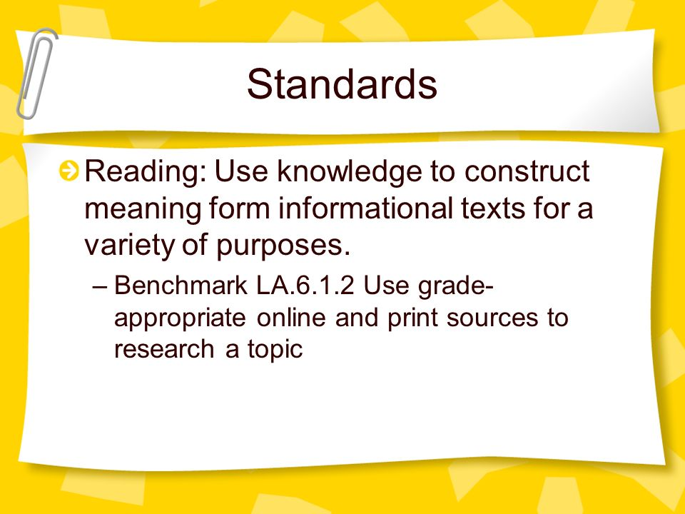 Standards Reading: Use knowledge to construct meaning form informational texts for a variety of purposes.