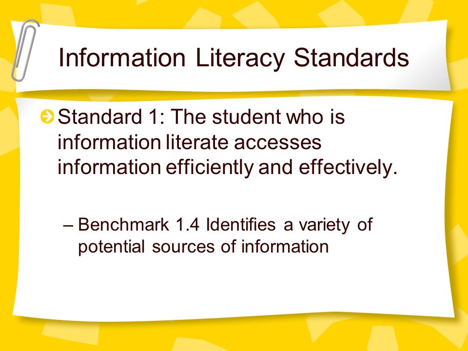Information Literacy Standards Standard 1: The student who is information literate accesses information efficiently and effectively.